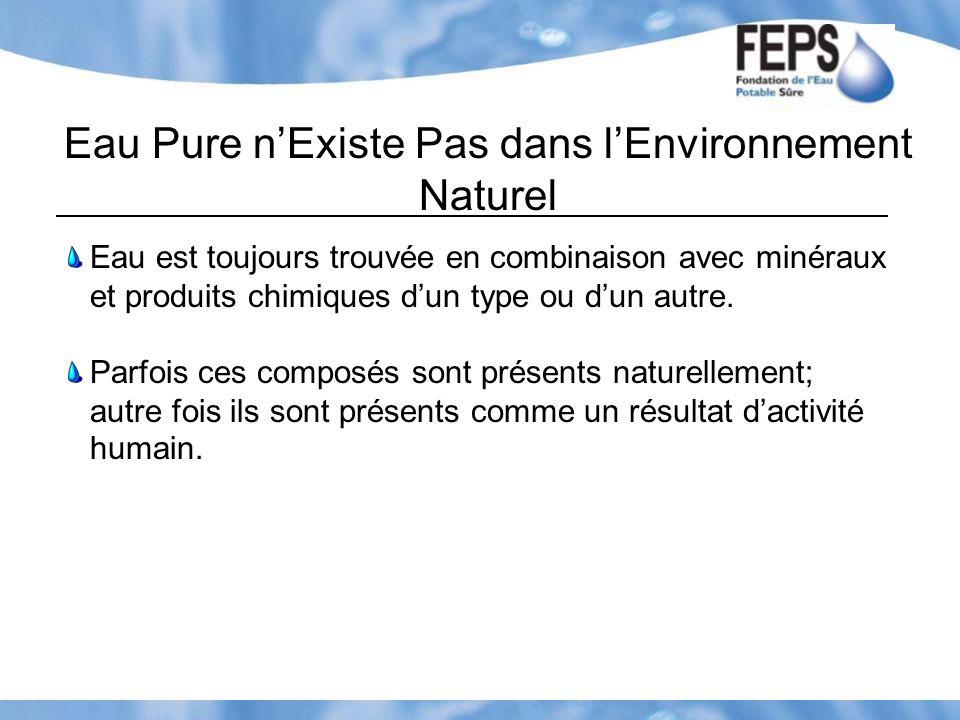 Eau Pure nExiste Pas dans lEnvironnement Naturel Eau est toujours trouvée en combinaison avec minéraux et produits chimiques dun type ou dun autre. Pa