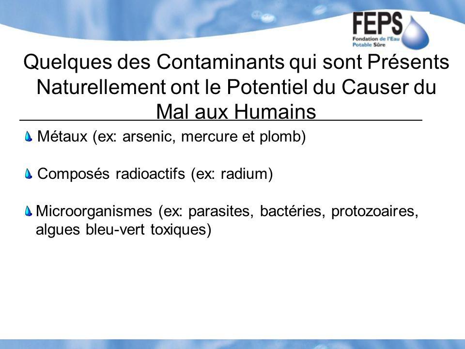Quelques des Contaminants qui sont Présents Naturellement ont le Potentiel du Causer du Mal aux Humains Métaux (ex: arsenic, mercure et plomb) Composé