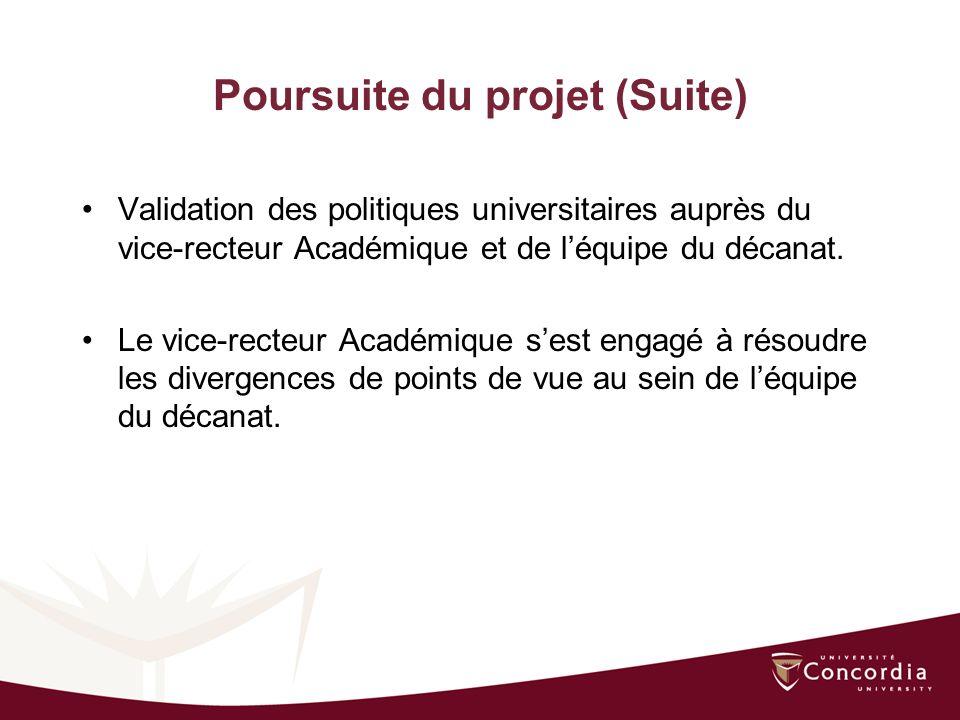 Poursuite du projet (Suite) Validation des politiques universitaires auprès du vice-recteur Académique et de léquipe du décanat.