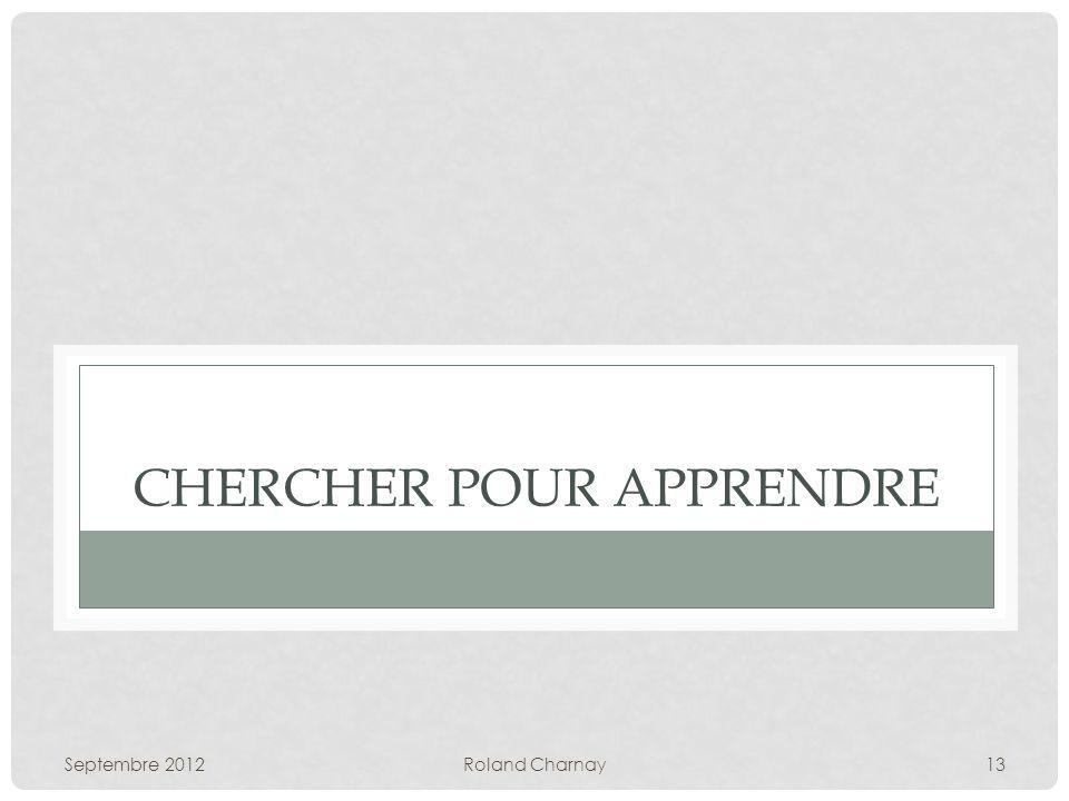 Septembre 2012Roland Charnay13 CHERCHER POUR APPRENDRE