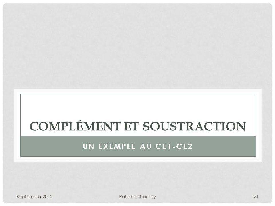 Septembre 2012Roland Charnay21 COMPLÉMENT ET SOUSTRACTION UN EXEMPLE AU CE1-CE2