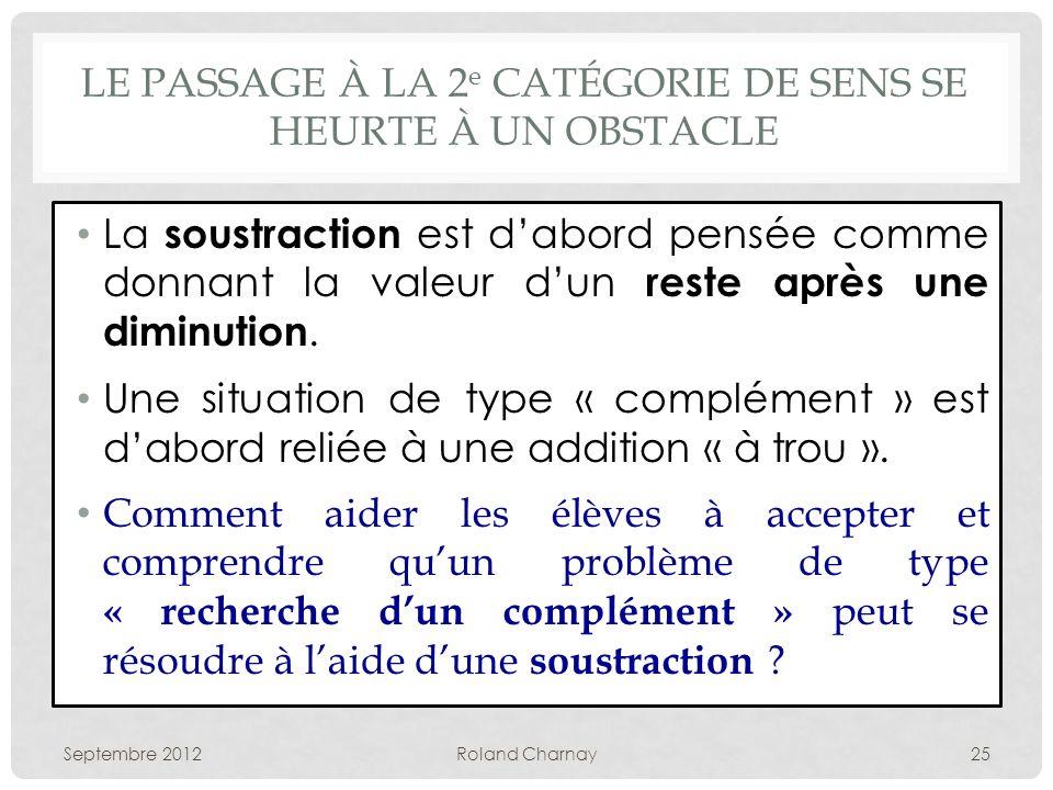 LE PASSAGE À LA 2 e CATÉGORIE DE SENS SE HEURTE À UN OBSTACLE La soustraction est dabord pensée comme donnant la valeur dun reste après une diminution.