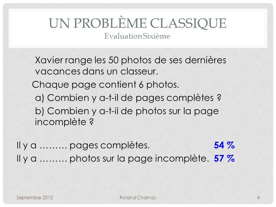 UN PROBLÈME CLASSIQUE Evaluation Sixième Xavier range les 50 photos de ses dernières vacances dans un classeur. Chaque page contient 6 photos. a) Comb