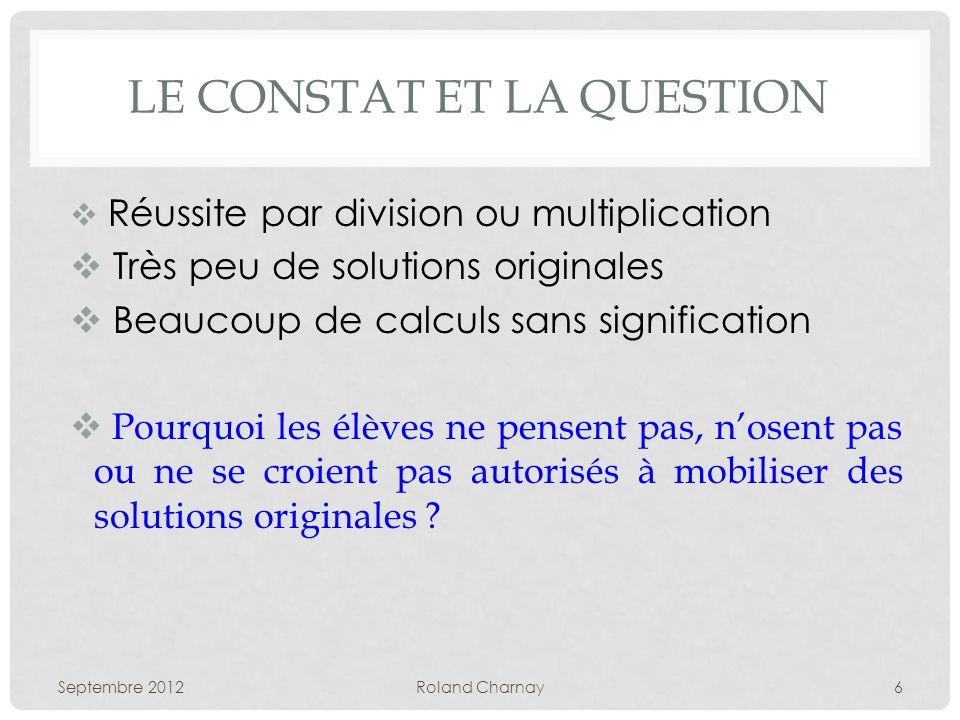 LE CONSTAT ET LA QUESTION Réussite par division ou multiplication Très peu de solutions originales Beaucoup de calculs sans signification Pourquoi les
