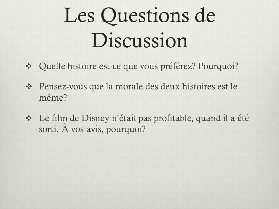 Les Questions de Discussion Quelle histoire est-ce que vous préférez? Pourquoi? Pensez-vous que la morale des deux histoires est le même? Le film de D