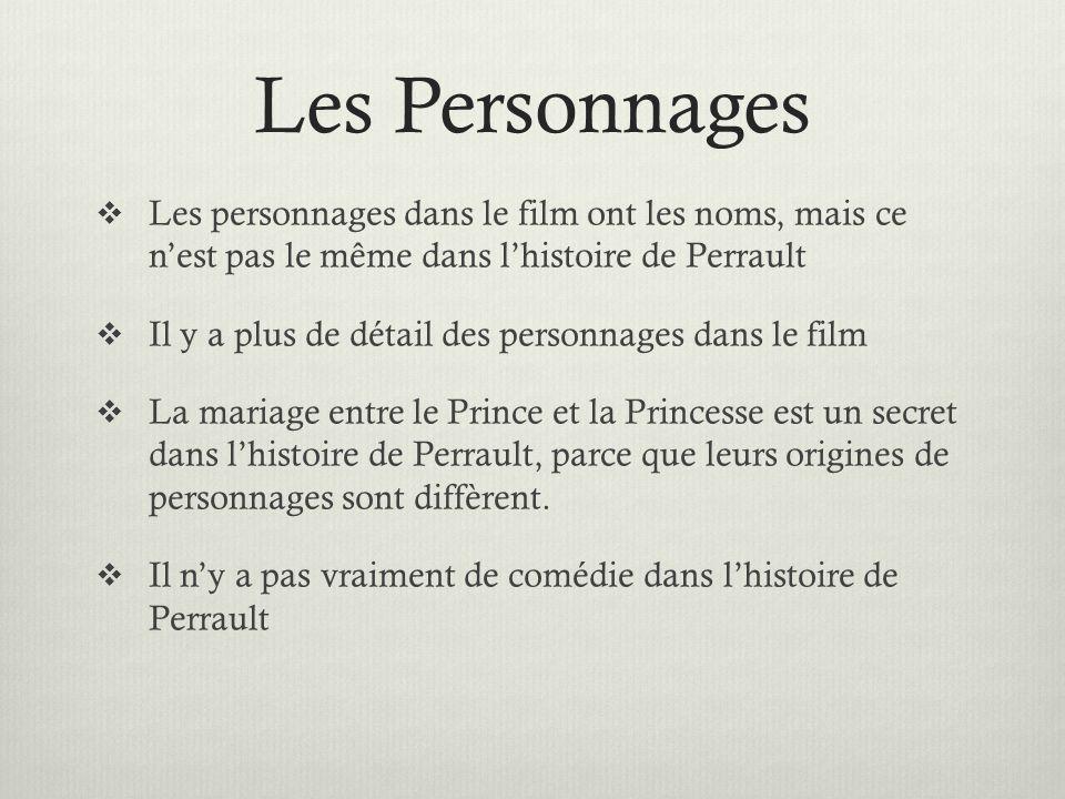 Les Personnages Les personnages dans le film ont les noms, mais ce nest pas le même dans lhistoire de Perrault Il y a plus de détail des personnages dans le film La mariage entre le Prince et la Princesse est un secret dans lhistoire de Perrault, parce que leurs origines de personnages sont diffèrent.