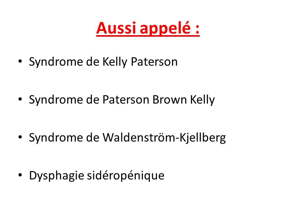 Aussi appelé : Syndrome de Kelly Paterson Syndrome de Paterson Brown Kelly Syndrome de Waldenström-Kjellberg Dysphagie sidéropénique