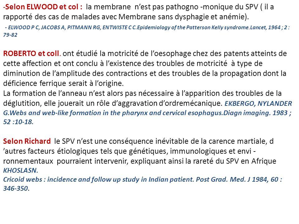 - Selon ELWOOD et col : la membrane nest pas pathogno -monique du SPV ( il a rapporté des cas de malades avec Membrane sans dysphagie et anémie). - EL