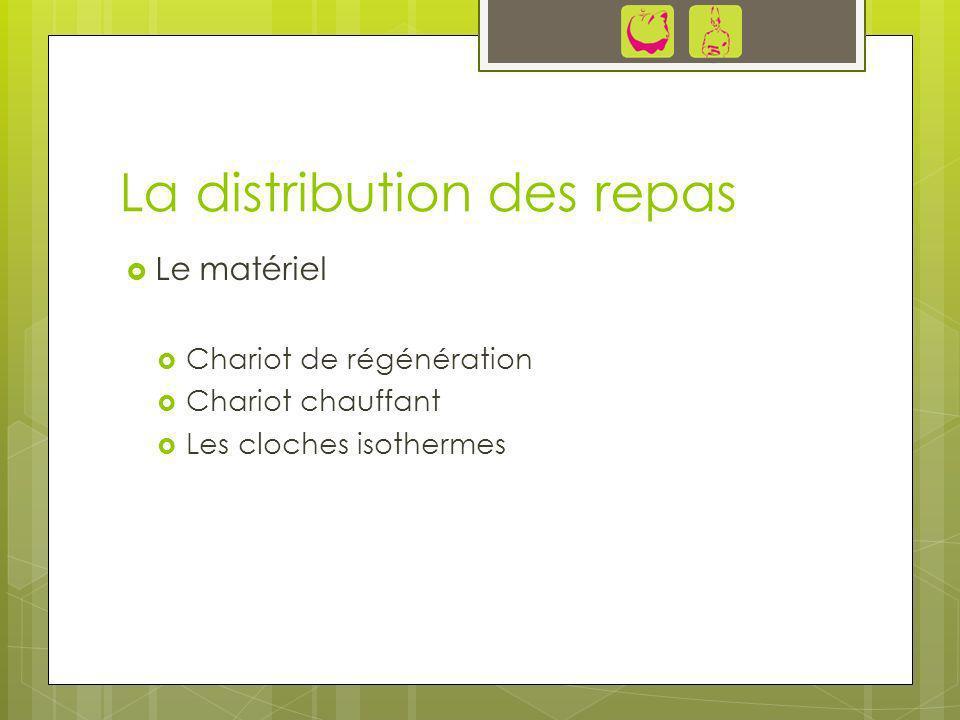 La distribution des repas Le matériel Chariot de régénération Chariot chauffant Les cloches isothermes