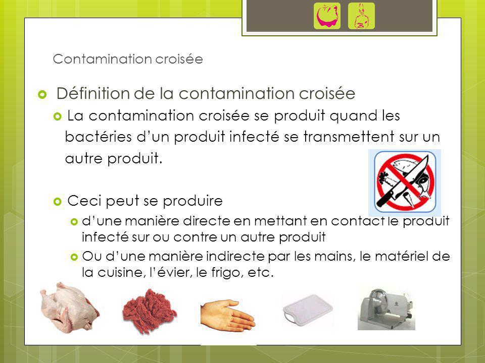 Définition de la contamination croisée La contamination croisée se produit quand les bactéries dun produit infecté se transmettent sur un autre produi