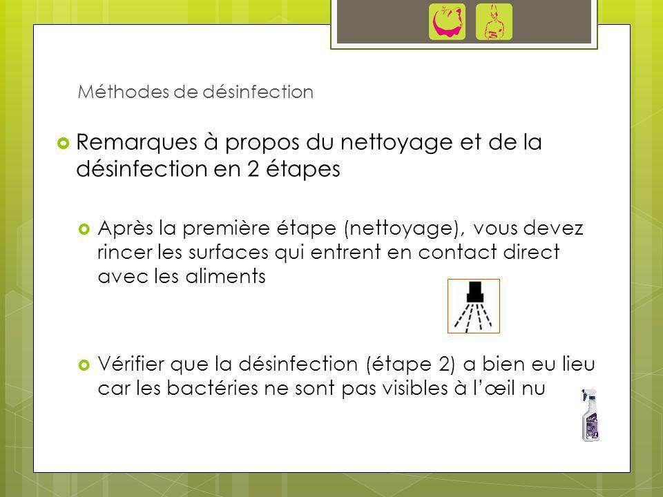 Remarques à propos du nettoyage et de la désinfection en 2 étapes Après la première étape (nettoyage), vous devez rincer les surfaces qui entrent en c