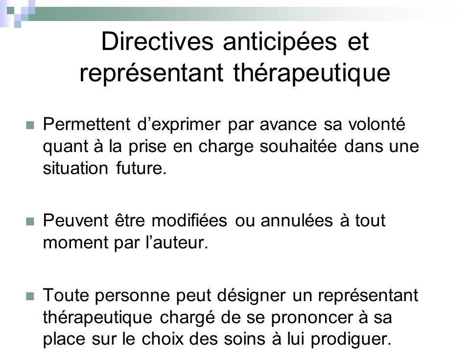 Directives anticipées et représentant thérapeutique Permettent dexprimer par avance sa volonté quant à la prise en charge souhaitée dans une situation