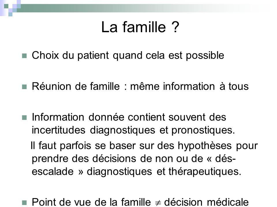 La famille ? Choix du patient quand cela est possible Réunion de famille : même information à tous Information donnée contient souvent des incertitude