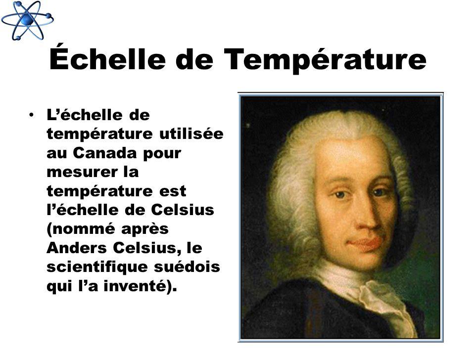 Échelle de Température Léchelle de température utilisée au Canada pour mesurer la température est léchelle de Celsius (nommé après Anders Celsius, le scientifique suédois qui la inventé).