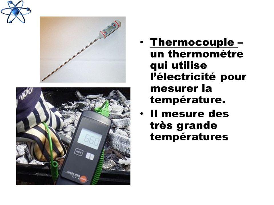 Thermocouple – un thermomètre qui utilise lélectricité pour mesurer la température. Il mesure des très grande températures