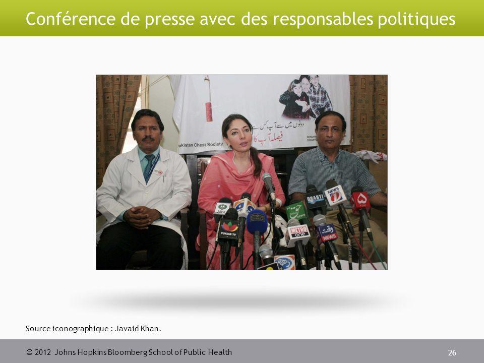 2012 Johns Hopkins Bloomberg School of Public Health Conférence de presse avec des responsables politiques 26 Source iconographique : Javaid Khan.