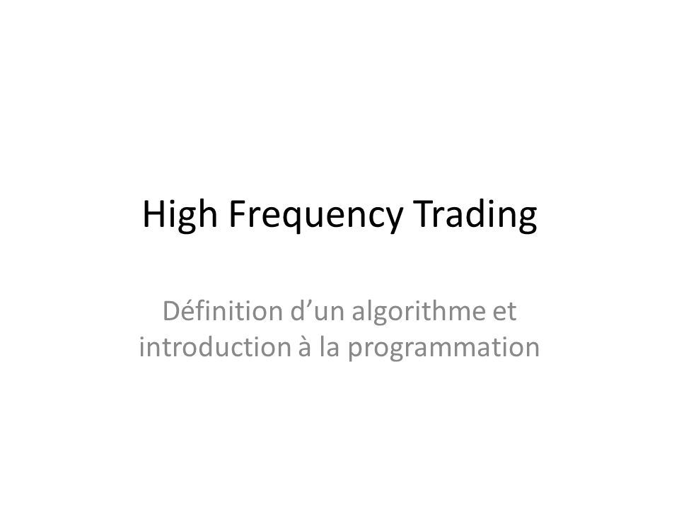 High Frequency Trading Définition dun algorithme et introduction à la programmation