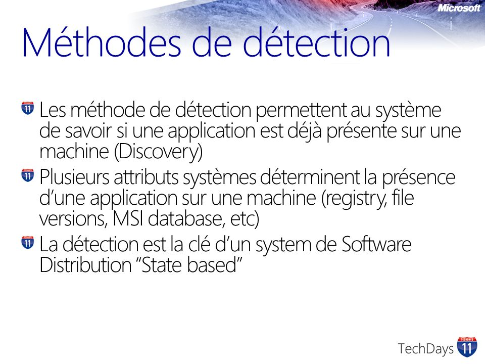 Méthodes de détection Les méthode de détection permettent au système de savoir si une application est déjà présente sur une machine (Discovery) Plusie