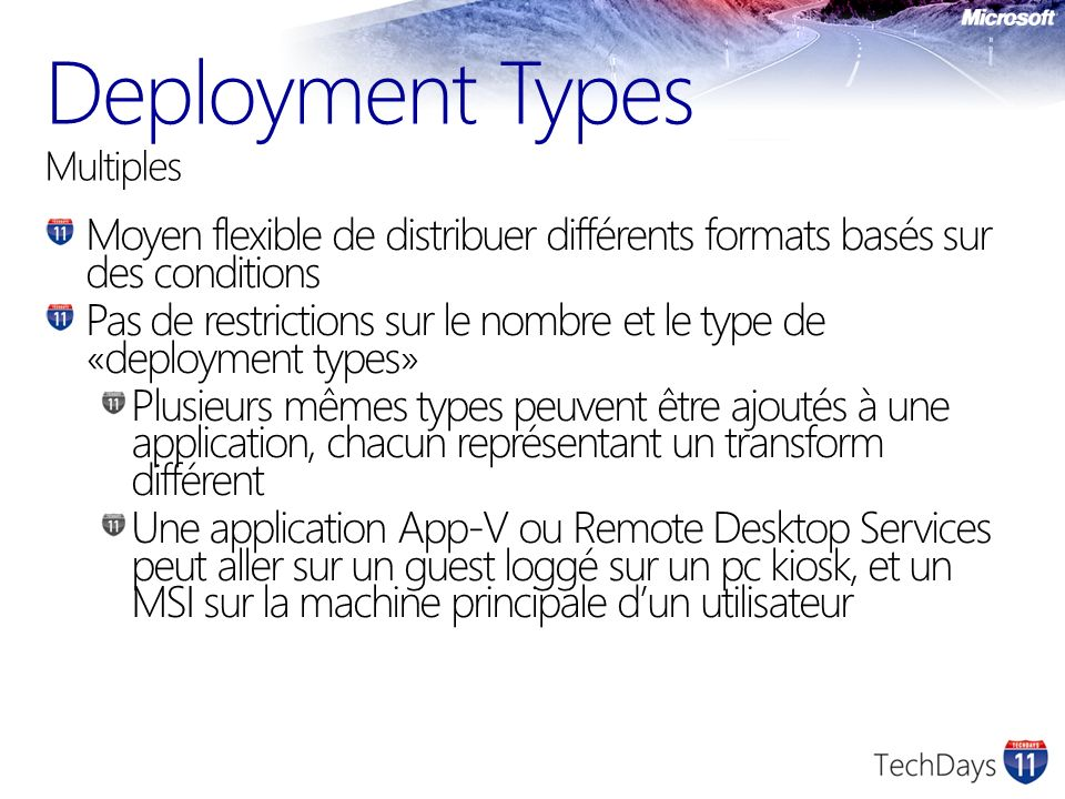 Deployment Types Multiples Moyen flexible de distribuer différents formats basés sur des conditions Pas de restrictions sur le nombre et le type de «d