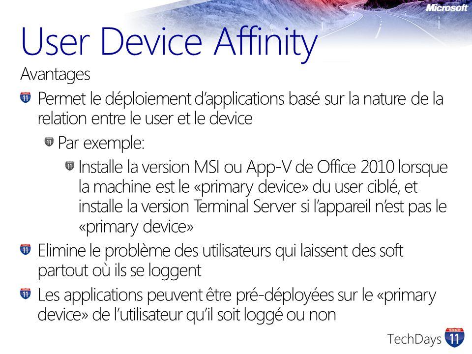 User Device Affinity Avantages Permet le déploiement dapplications basé sur la nature de la relation entre le user et le device Par exemple: Installe