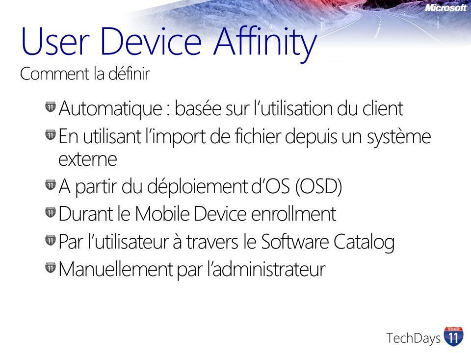 User Device Affinity Comment la définir Automatique : basée sur lutilisation du client En utilisant limport de fichier depuis un système externe A par