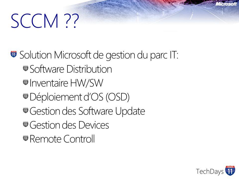 SCCM ?? Solution Microsoft de gestion du parc IT: Software Distribution Inventaire HW/SW Déploiement dOS (OSD) Gestion des Software Update Gestion des