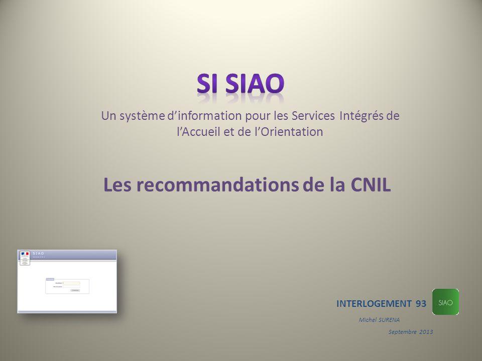 Un système dinformation pour les Services Intégrés de lAccueil et de lOrientation INTERLOGEMENT 93 Michel SURENA Septembre 2013 Les recommandations de la CNIL