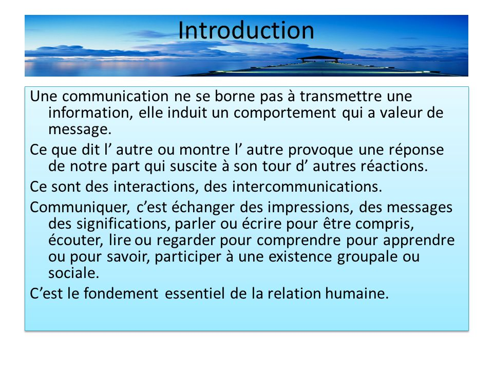 Introduction Une communication ne se borne pas à transmettre une information, elle induit un comportement qui a valeur de message.