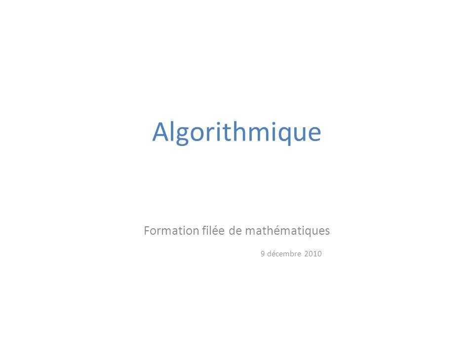 Algorithmique Formation filée de mathématiques 9 décembre 2010