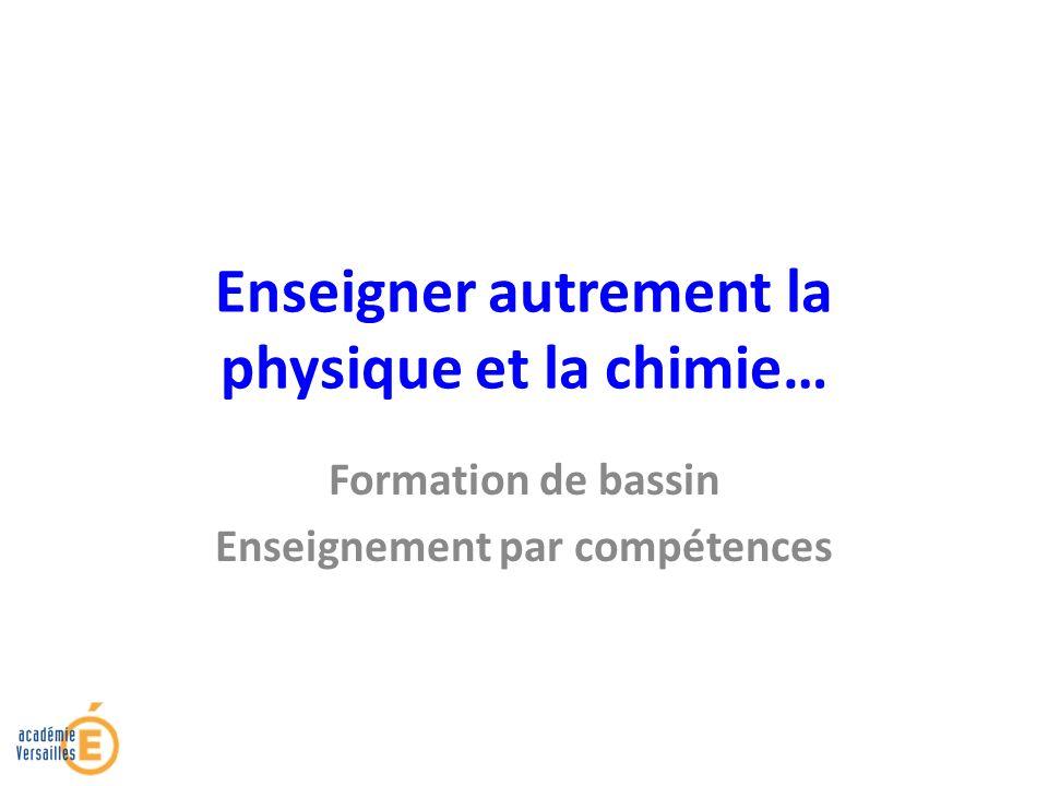 Enseigner autrement la physique et la chimie… Formation de bassin Enseignement par compétences