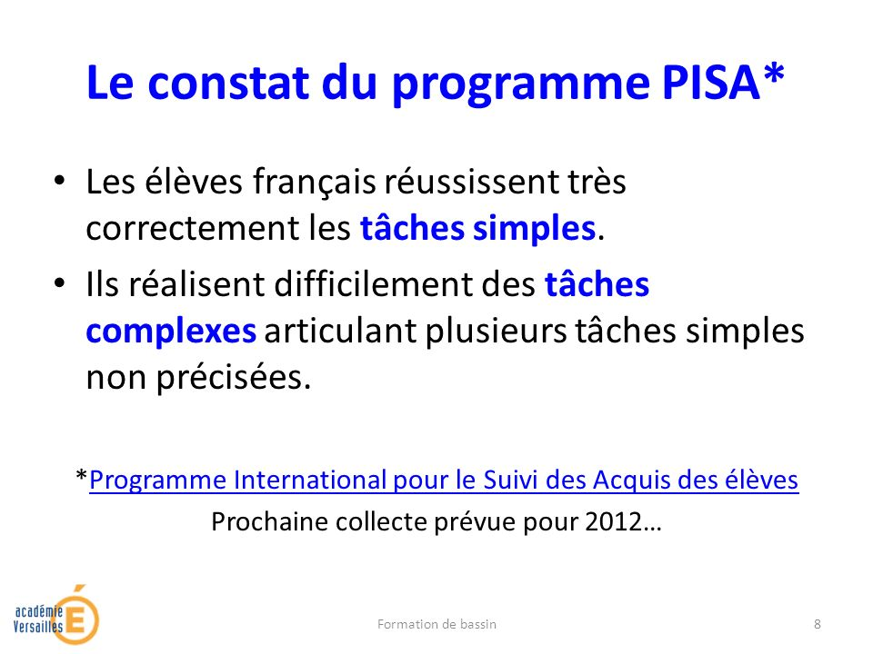 Le constat du programme PISA* Les élèves français réussissent très correctement les tâches simples. Ils réalisent difficilement des tâches complexes a