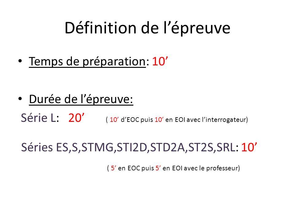 Définition de lépreuve Temps de préparation: 10 Durée de lépreuve: Série L: 20 ( 10 dEOC puis 10 en EOI avec linterrogateur) Séries ES,S,STMG,STI2D,STD2A,ST2S,SRL: 10 ( 5 en EOC puis 5 en EOI avec le professeur)