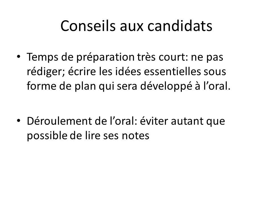 Conseils aux candidats Temps de préparation très court: ne pas rédiger; écrire les idées essentielles sous forme de plan qui sera développé à loral.