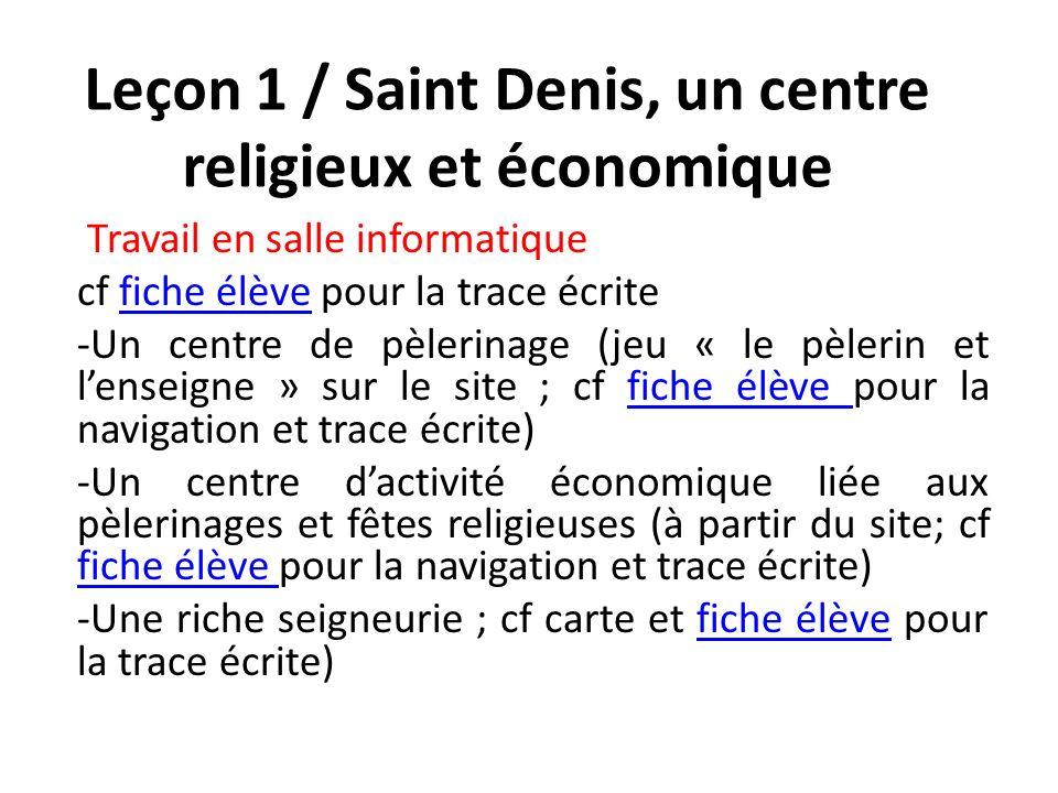Leçon 1 / Saint Denis, un centre religieux et économique Travail en salle informatique cf fiche élève pour la trace écritefiche élève -Un centre de pè