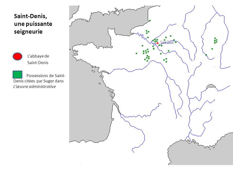 Saint-Denis, une puissante seigneurie Labbaye de Saint-Denis Possessions de Saint- Denis citées par Suger dans Lœuvre administrative