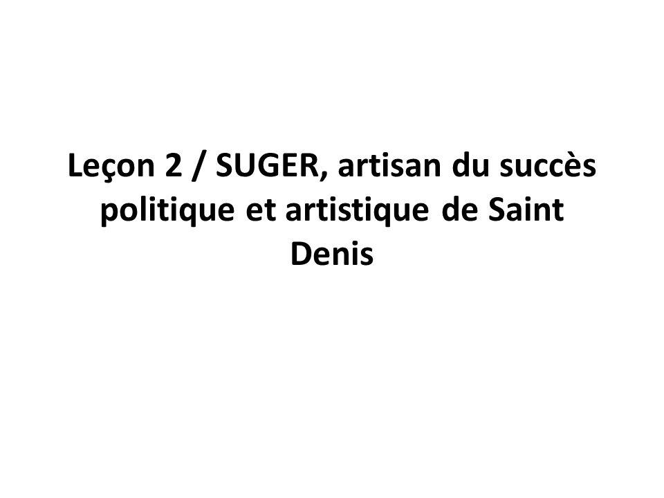 Leçon 2 / SUGER, artisan du succès politique et artistique de Saint Denis