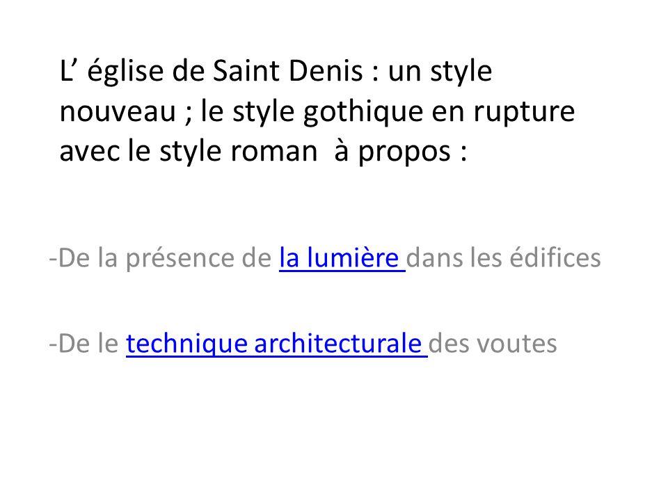 L église de Saint Denis : un style nouveau ; le style gothique en rupture avec le style roman à propos : -De la présence de la lumière dans les édific