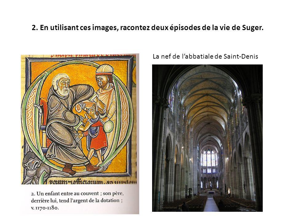 2. En utilisant ces images, racontez deux épisodes de la vie de Suger. La nef de labbatiale de Saint-Denis