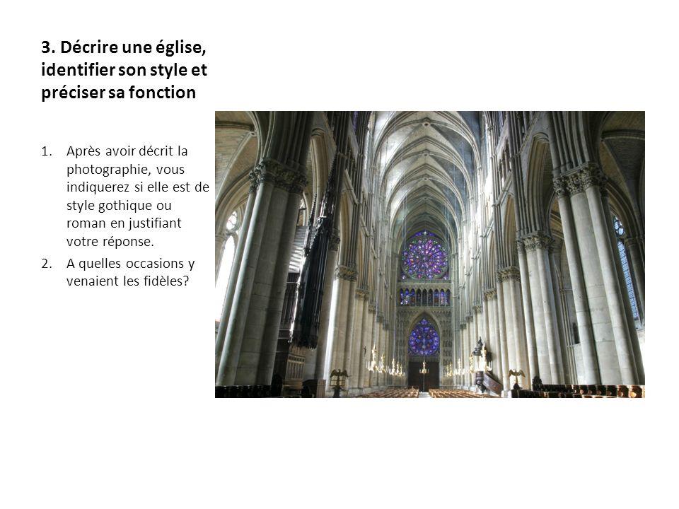 3. Décrire une église, identifier son style et préciser sa fonction 1.Après avoir décrit la photographie, vous indiquerez si elle est de style gothiqu