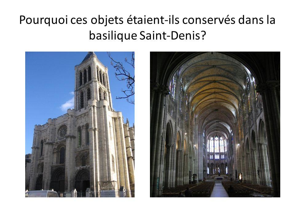 Pourquoi ces objets étaient-ils conservés dans la basilique Saint-Denis?
