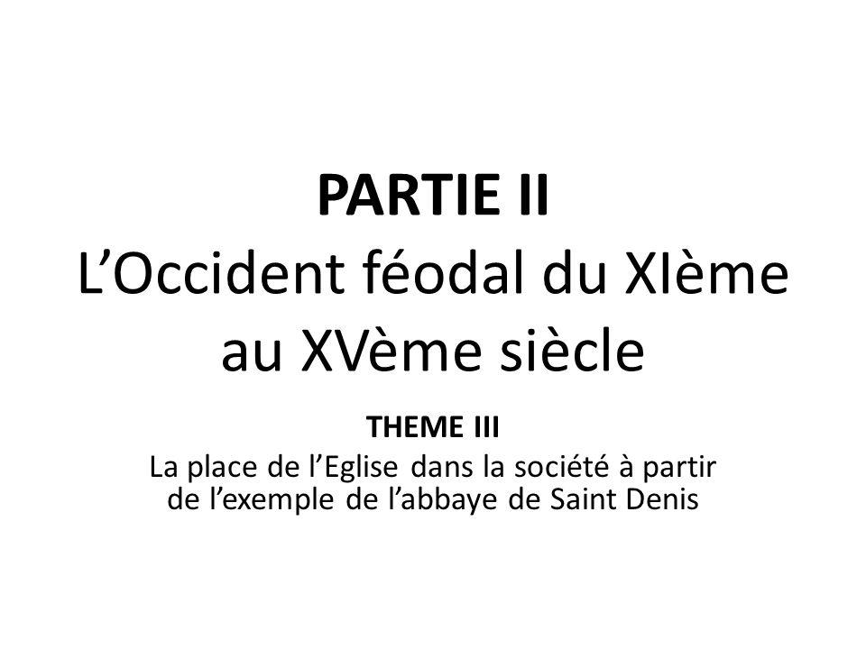 PARTIE II LOccident féodal du XIème au XVème siècle THEME III La place de lEglise dans la société à partir de lexemple de labbaye de Saint Denis