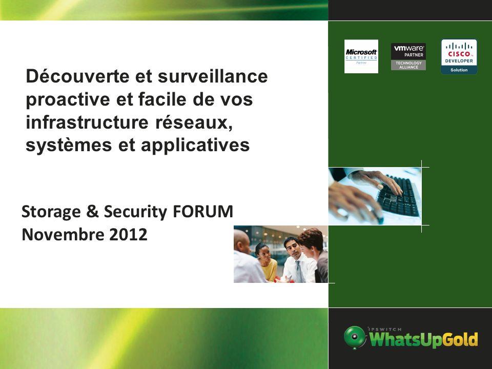 Storage & Security FORUM Novembre 2012 Découverte et surveillance proactive et facile de vos infrastructure réseaux, systèmes et applicatives