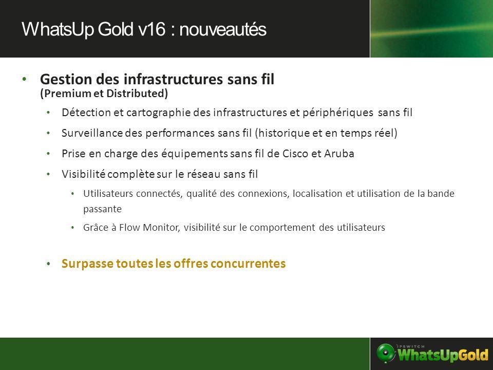 Gestion des infrastructures sans fil (Premium et Distributed) Détection et cartographie des infrastructures et périphériques sans fil Surveillance des