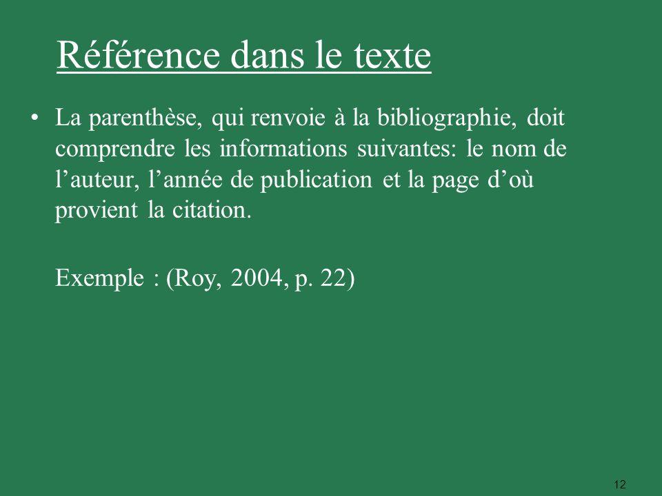 12 La parenthèse, qui renvoie à la bibliographie, doit comprendre les informations suivantes: le nom de lauteur, lannée de publication et la page doù