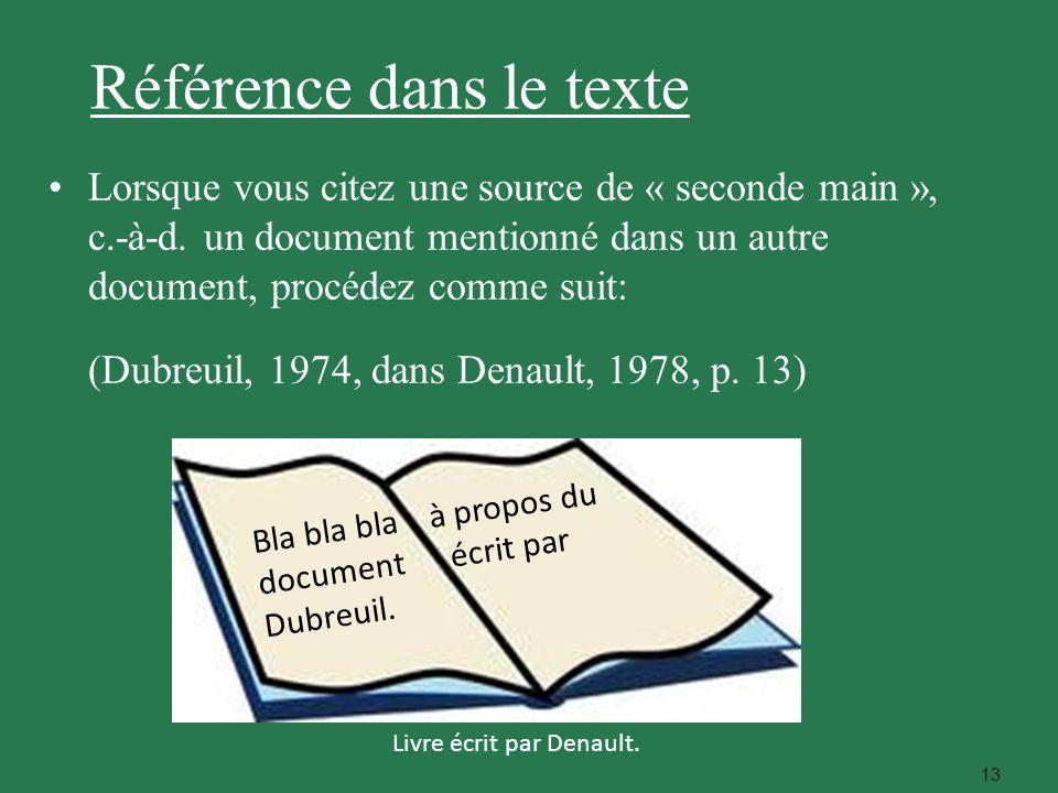 13 Lorsque vous citez une source de « seconde main », c.-à-d. un document mentionné dans un autre document, procédez comme suit: (Dubreuil, 1974, dans