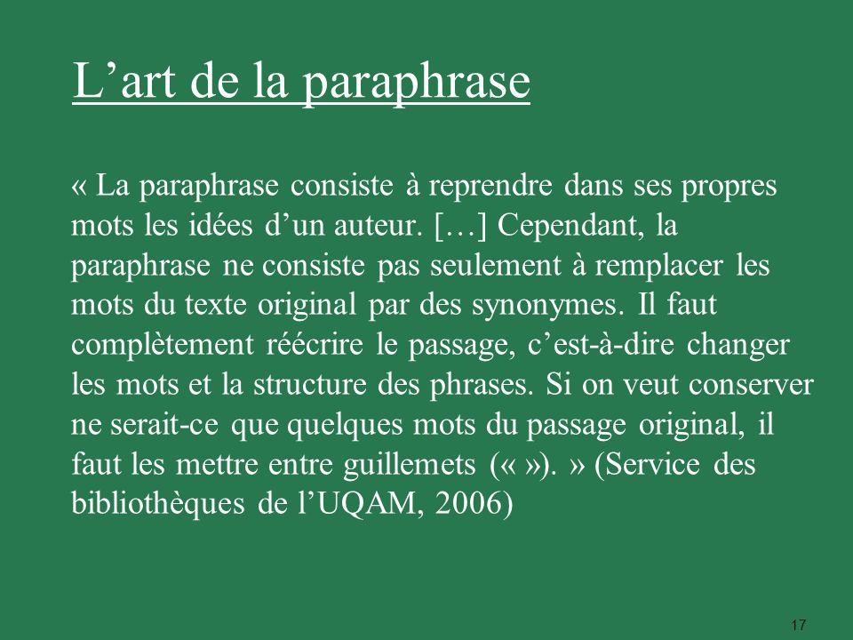 17 Lart de la paraphrase « La paraphrase consiste à reprendre dans ses propres mots les idées dun auteur. […] Cependant, la paraphrase ne consiste pas