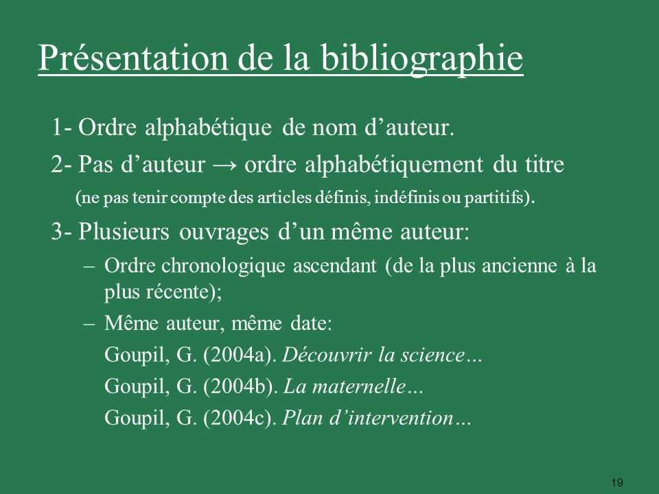 19 Présentation de la bibliographie 1- Ordre alphabétique de nom dauteur. 2- Pas dauteur ordre alphabétiquement du titre (ne pas tenir compte des arti