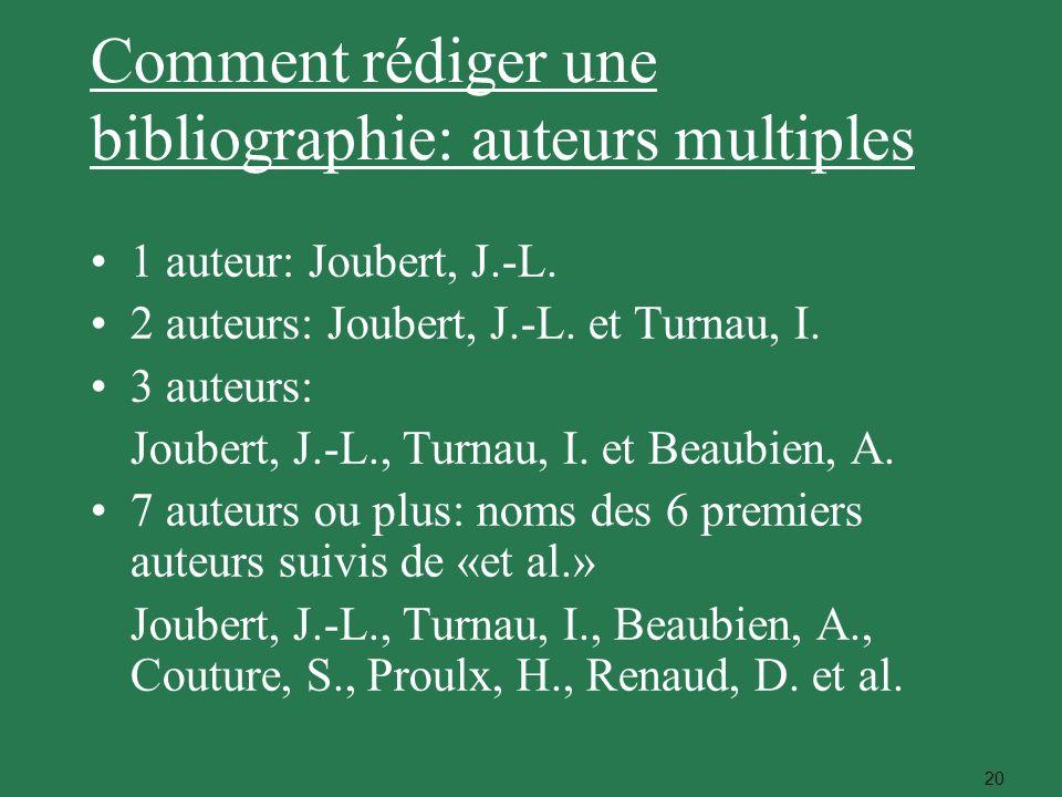 20 Comment rédiger une bibliographie: auteurs multiples 1 auteur: Joubert, J.-L. 2 auteurs: Joubert, J.-L. et Turnau, I. 3 auteurs: Joubert, J.-L., Tu