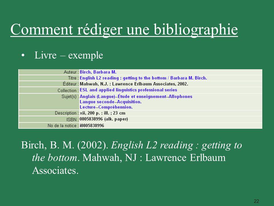 22 Livre – exemple Birch, B. M. (2002). English L2 reading : getting to the bottom. Mahwah, NJ : Lawrence Erlbaum Associates. Comment rédiger une bibl