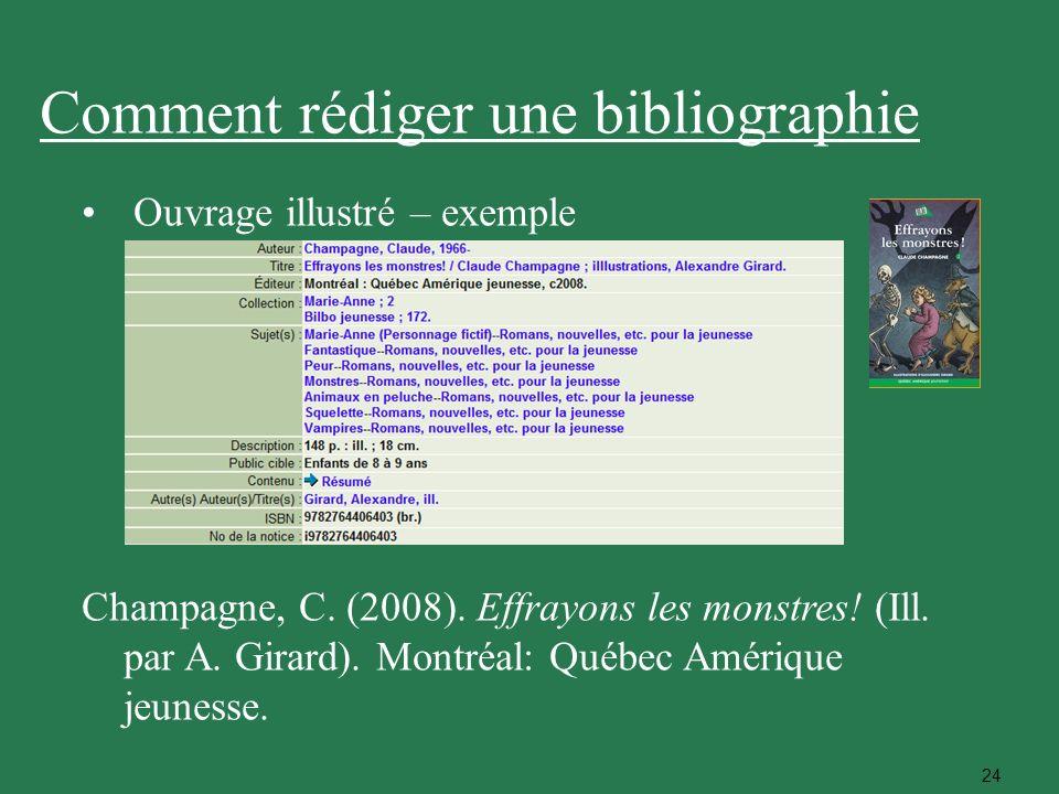 24 Ouvrage illustré – exemple Champagne, C. (2008). Effrayons les monstres! (Ill. par A. Girard). Montréal: Québec Amérique jeunesse. Comment rédiger